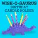 Wish-O-Saurus Birthday Candle Holder