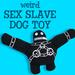 Sex Slave Dog Chew Toy
